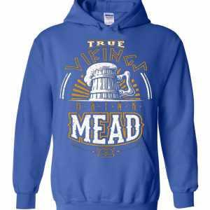 True Vikings Drink Mead Hoodies Amazon Best Seller