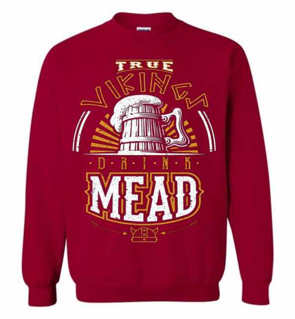 True Vikings Drink Mead Sweatshirt Amazon Best Seller