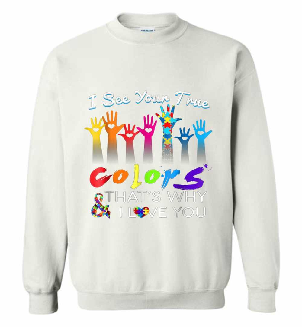 16fd2a9ec3e I See Your True Colors Hands Autism Awareness Sweatshirt